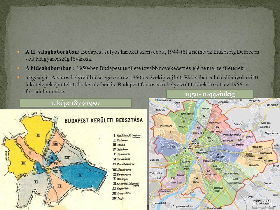 A II. világháborúban: Budapest súlyos károkat szenvedett, 1944-től a németek kiűzéséig Debrecen volt Magyarország fővárosa. A hidegháborúban: 1950-ben