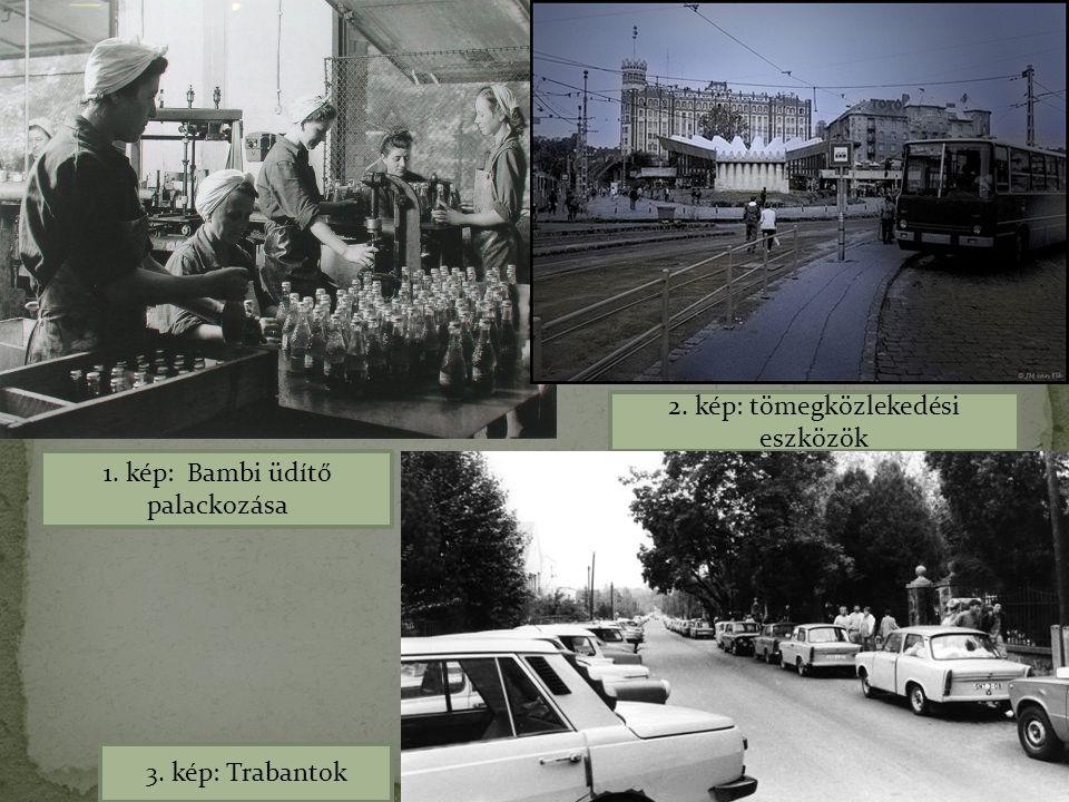 1. kép: Bambi üdítő palackozása 2. kép: tömegközlekedési eszközök 3. kép: Trabantok