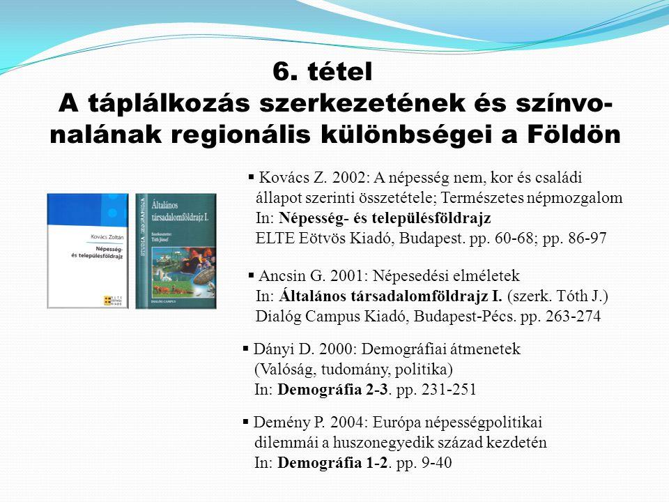 Kovács Z. 2002: A népesség nem, kor és családi állapot szerinti összetétele; Természetes népmozgalom In: Népesség- és településföldrajz ELTE Eötvös