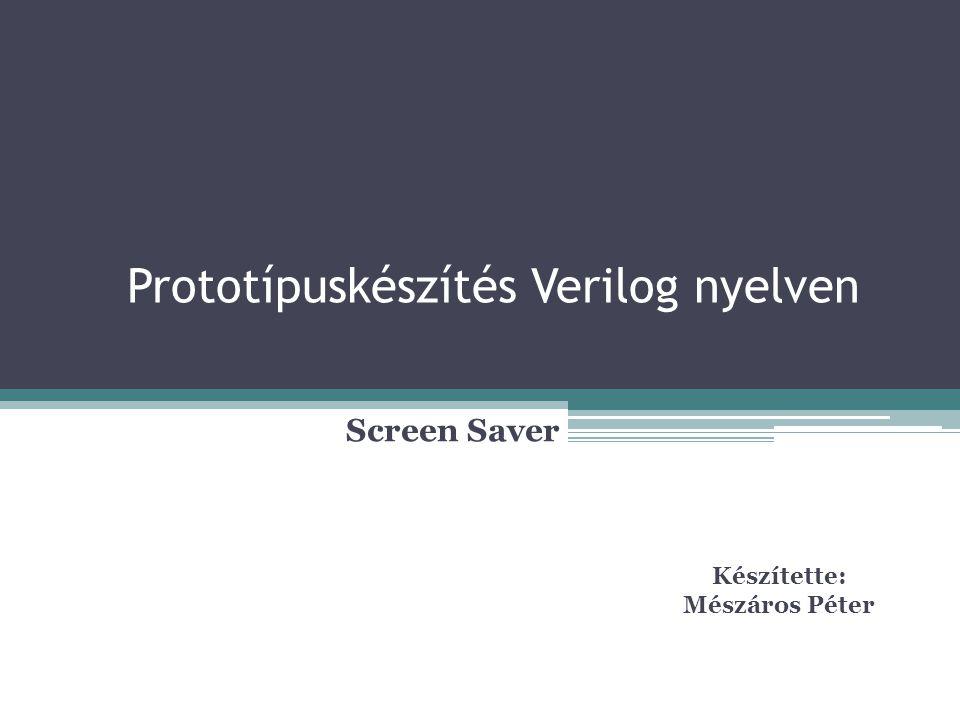 Prototípuskészítés Verilog nyelven Screen Saver Készítette: Mészáros Péter