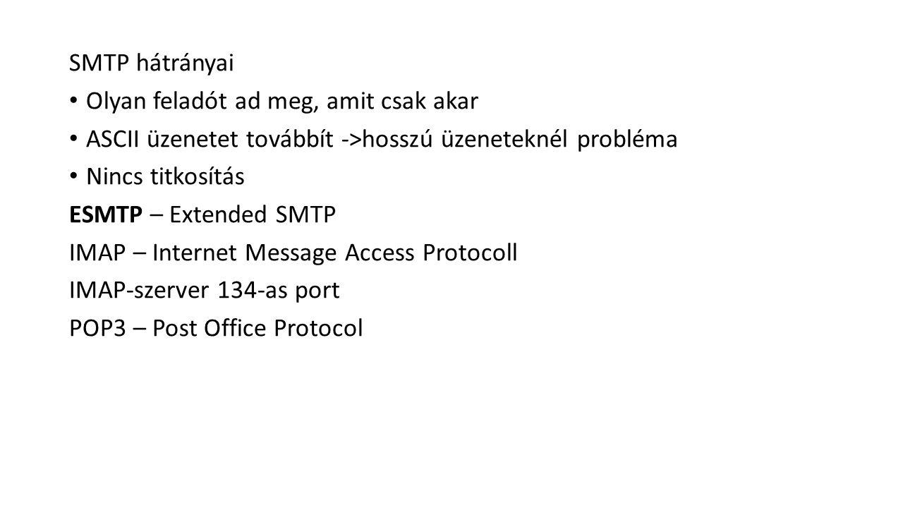 SMTP hátrányai Olyan feladót ad meg, amit csak akar ASCII üzenetet továbbít ->hosszú üzeneteknél probléma Nincs titkosítás ESMTP – Extended SMTP IMAP