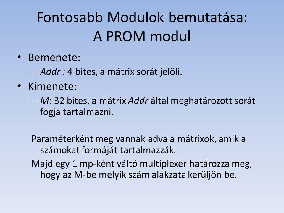 Fontosabb Modulok bemutatása: A PROM modul Bemenete: – Addr : 4 bites, a mátrix sorát jelöli.