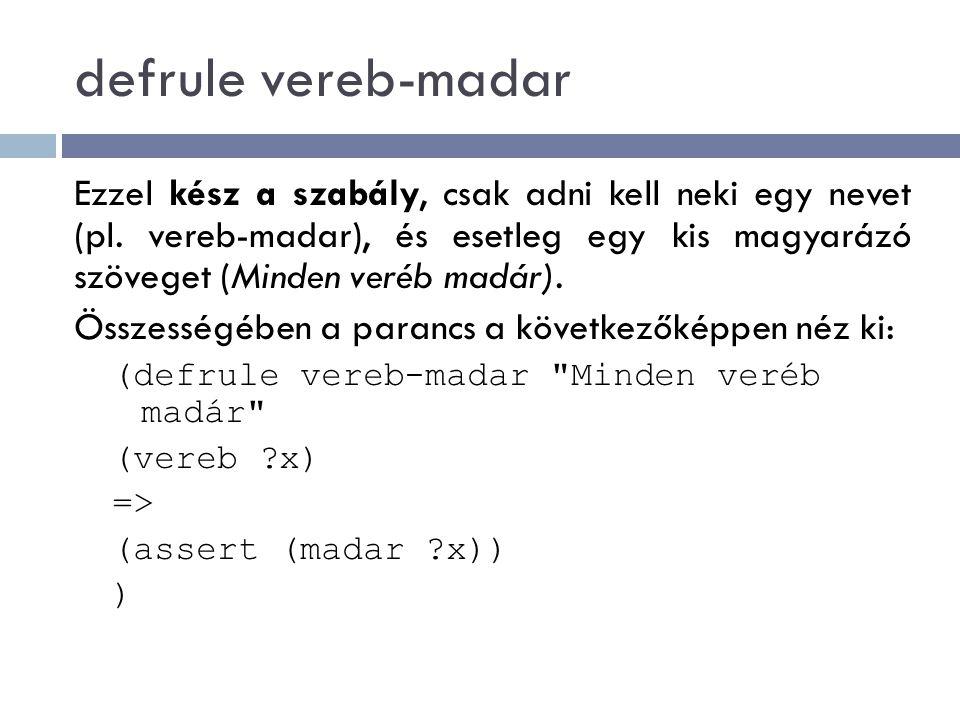 defrule vereb-madar Ezzel kész a szabály, csak adni kell neki egy nevet (pl. vereb-madar), és esetleg egy kis magyarázó szöveget (Minden veréb madár).