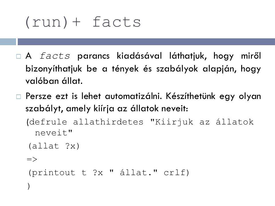 (run)+ facts  A facts parancs kiadásával láthatjuk, hogy miről bizonyíthatjuk be a tények és szabályok alapján, hogy valóban állat.  Persze ezt is l
