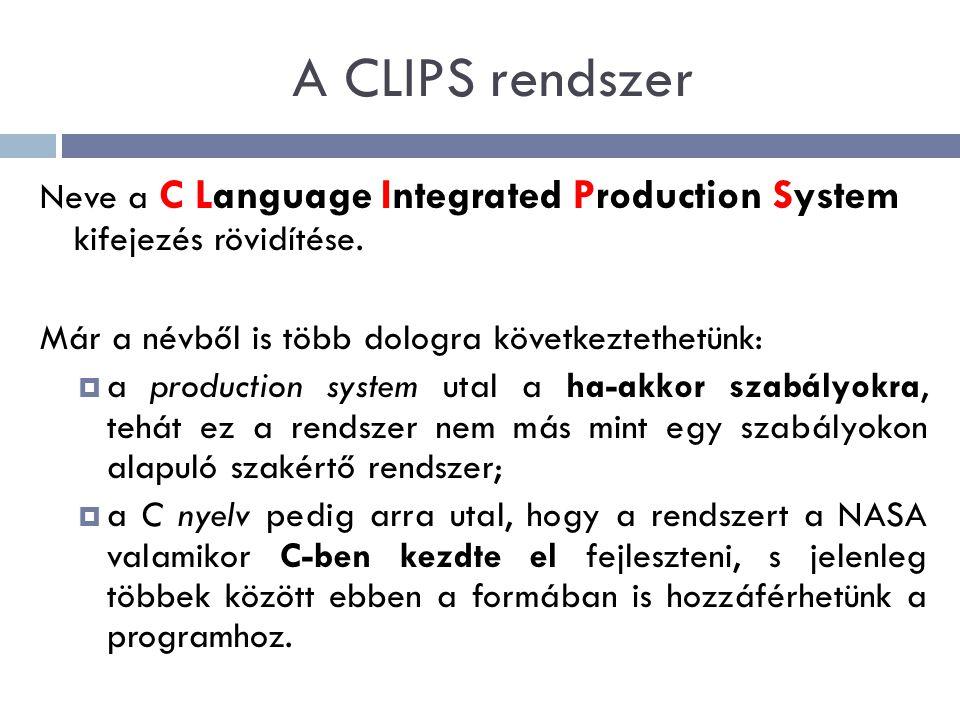 A CLIPS rendszer Neve a C Language Integrated Production System kifejezés rövidítése. Már a névből is több dologra következtethetünk:  a production s