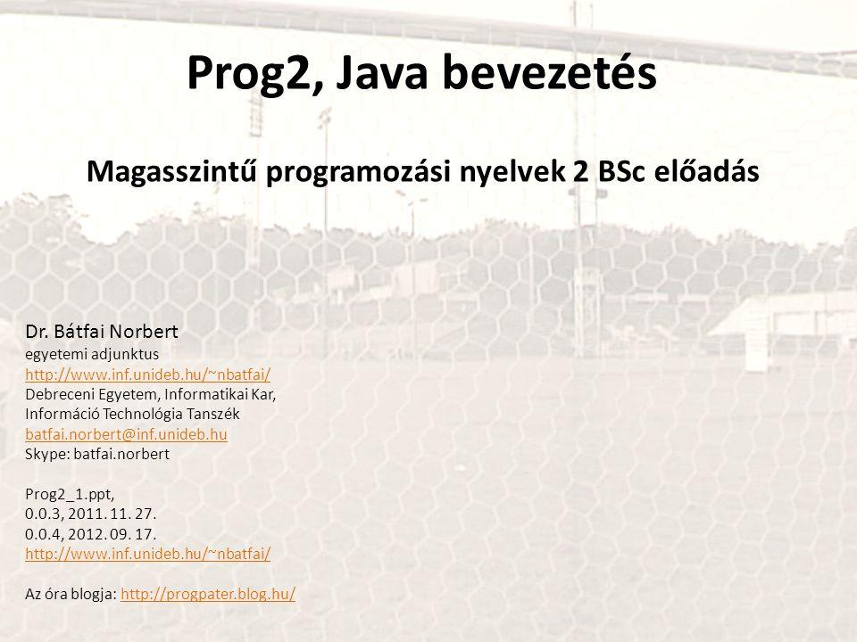 Prog2, Java bevezetés Magasszintű programozási nyelvek 2 BSc előadás Dr.