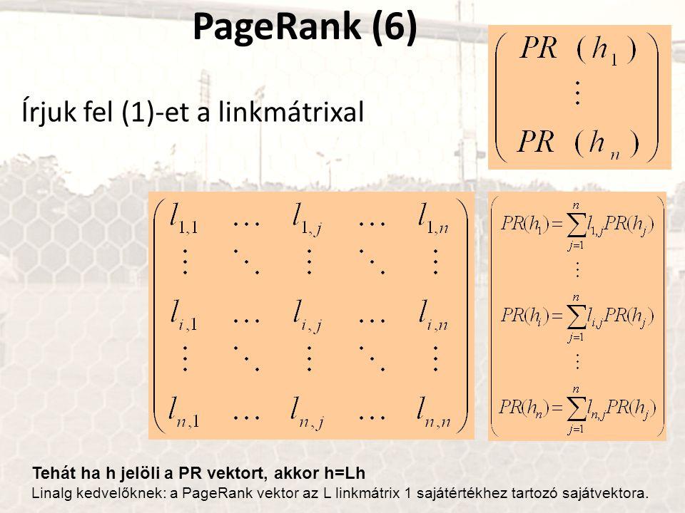 PageRank (6) Írjuk fel (1)-et a linkmátrixal Tehát ha h jelöli a PR vektort, akkor h=Lh Linalg kedvelőknek: a PageRank vektor az L linkmátrix 1 sajátértékhez tartozó sajátvektora.