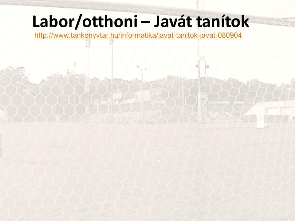 Labor/otthoni – Javát tanítok http://www.tankonyvtar.hu/informatika/javat-tanitok-javat-080904