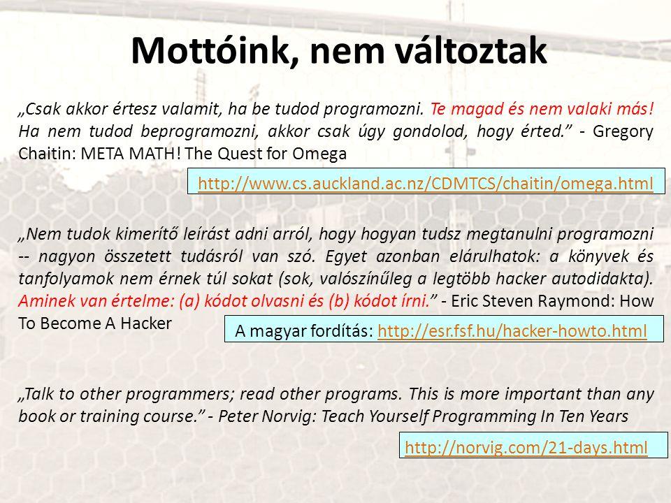 """Mottóink, nem változtak """"Csak akkor értesz valamit, ha be tudod programozni."""