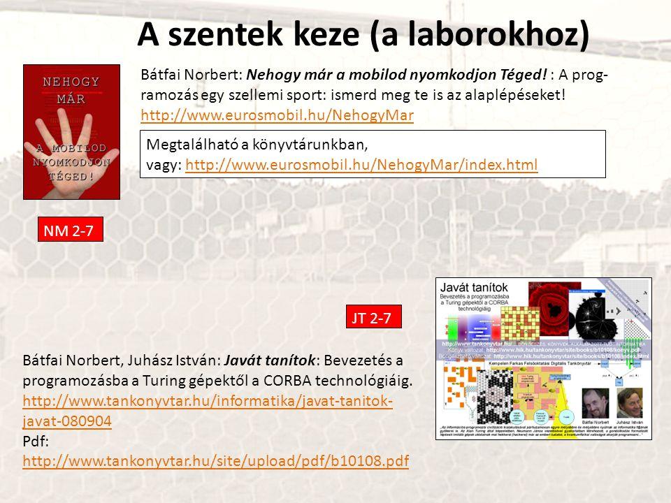 A szentek keze (a laborokhoz) Megtalálható a könyvtárunkban, vagy: http://www.eurosmobil.hu/NehogyMar/index.htmlhttp://www.eurosmobil.hu/NehogyMar/index.html Bátfai Norbert: Nehogy már a mobilod nyomkodjon Téged.