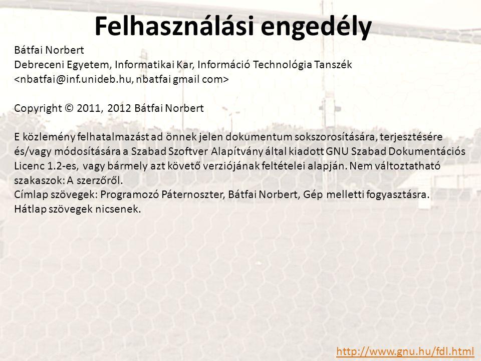 Bátfai Norbert Debreceni Egyetem, Informatikai Kar, Információ Technológia Tanszék Copyright © 2011, 2012 Bátfai Norbert E közlemény felhatalmazást ad önnek jelen dokumentum sokszorosítására, terjesztésére és/vagy módosítására a Szabad Szoftver Alapítvány által kiadott GNU Szabad Dokumentációs Licenc 1.2-es, vagy bármely azt követő verziójának feltételei alapján.