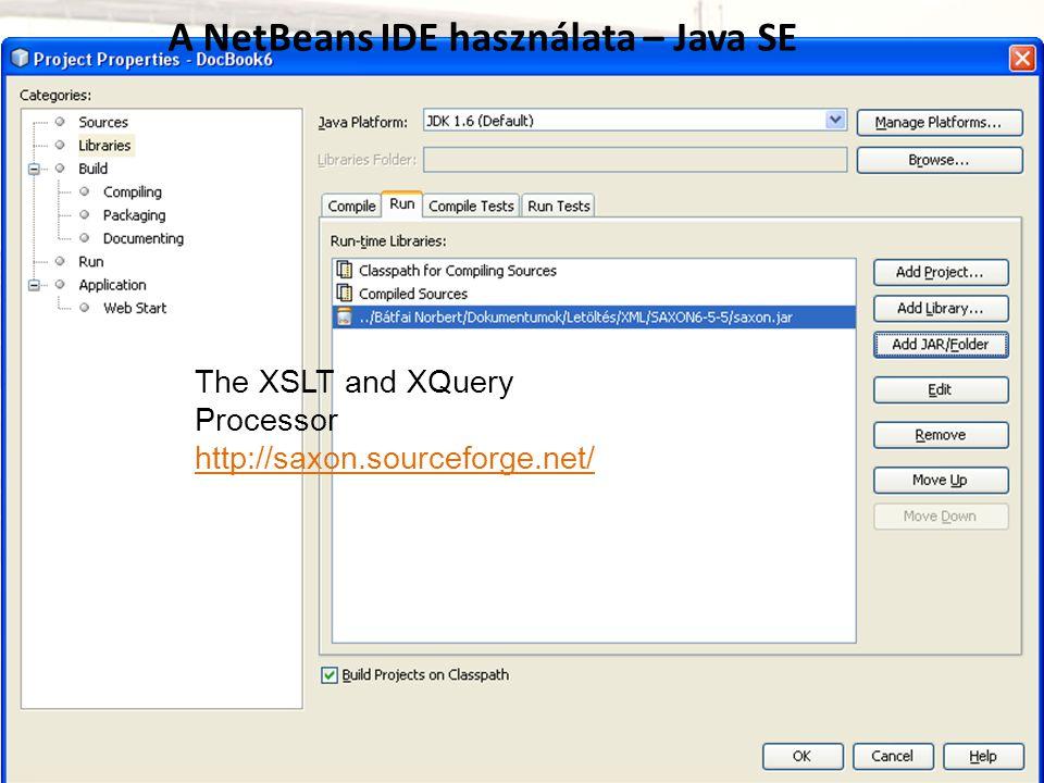 The XSLT and XQuery Processor http://saxon.sourceforge.net/ A NetBeans IDE használata – Java SE
