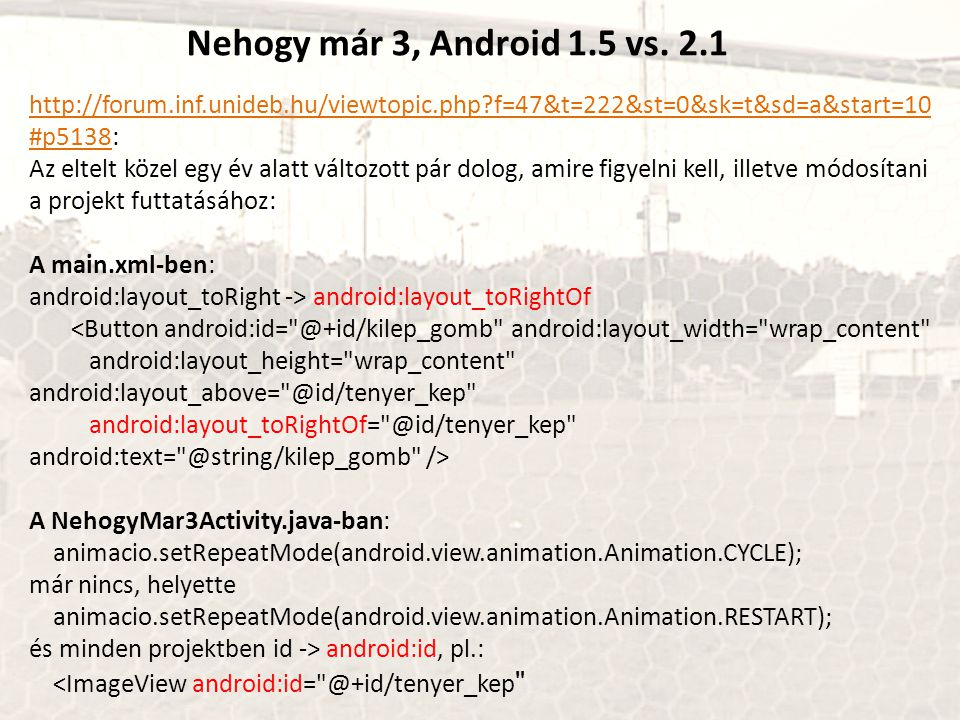 Nehogy már 3, Android 1.5 vs. 2.1 http://forum.inf.unideb.hu/viewtopic.php?f=47&t=222&st=0&sk=t&sd=a&start=10 #p5138http://forum.inf.unideb.hu/viewtop