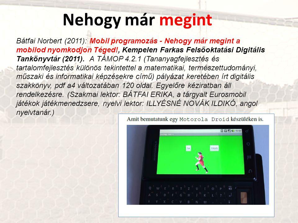 Nehogy már megint Bátfai Norbert (2011): Mobil programozás - Nehogy már megint a mobilod nyomkodjon Téged!, Kempelen Farkas Felsőoktatási Digitális Tankönyvtár (2011).
