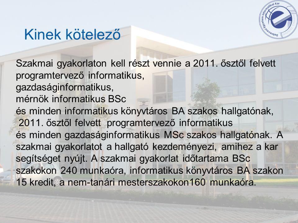 Kinek kötelező Szakmai gyakorlaton kell részt vennie a 2011. ősztől felvett programtervező informatikus, gazdaságinformatikus, mérnök informatikus BSc