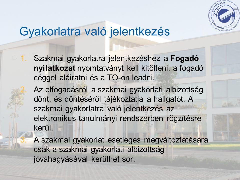 Gyakorlatra való jelentkezés 1.Szakmai gyakorlatra jelentkezéshez a Fogadó nyilatkozat nyomtatványt kell kitölteni, a fogadó céggel aláiratni és a TO-