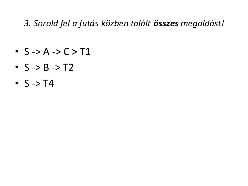 3. Sorold fel a futás közben talált összes megoldást! S -> A -> C > T1 S -> B -> T2 S -> T4
