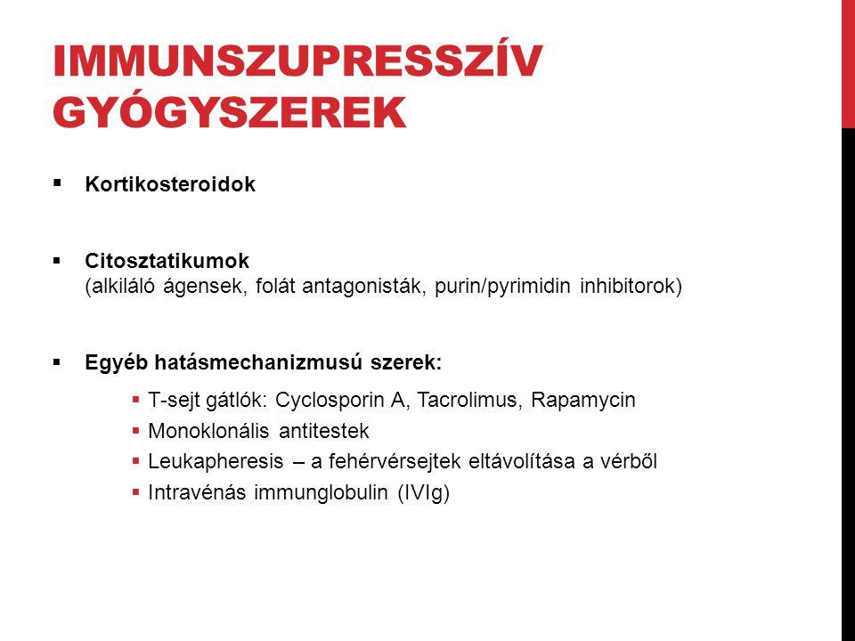 IMMUNSZUPRESSZÍV GYÓGYSZEREK  Kortikosteroidok  Citosztatikumok (alkiláló ágensek, folát antagonisták, purin/pyrimidin inhibitorok)  Egyéb hatásmechanizmusú szerek:  T-sejt gátlók: Cyclosporin A, Tacrolimus, Rapamycin  Monoklonális antitestek  Leukapheresis – a fehérvérsejtek eltávolítása a vérből  Intravénás immunglobulin (IVIg)