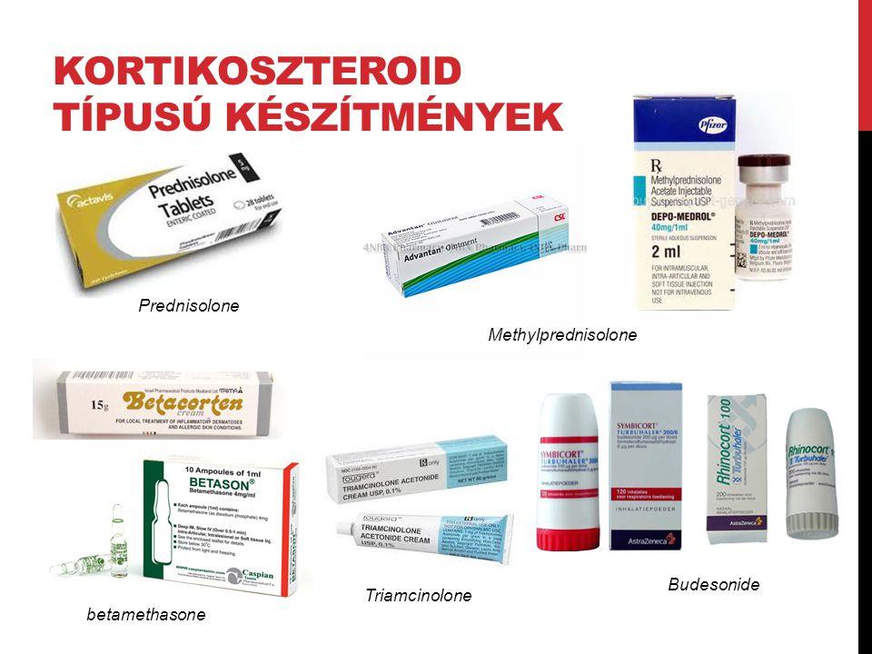 KORTIKOSZTEROID TÍPUSÚ KÉSZÍTMÉNYEK Methylprednisolone Prednisolone betamethasone Budesonide Triamcinolone