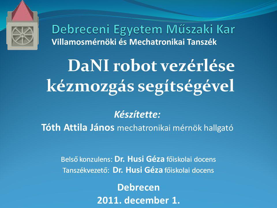 DaNI robot vezérlése kézmozgás segítségével Villamosmérnöki és Mechatronikai Tanszék Készítette: Tóth Attila János mechatronikai mérnök hallgató Belső