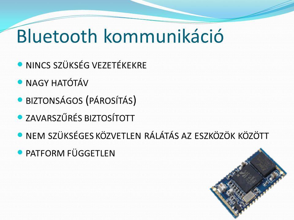 Bluetooth kommunikáció NINCS SZÜKSÉG VEZETÉKEKRE NAGY HATÓTÁV BIZTONSÁGOS ( PÁROSÍTÁS ) ZAVARSZŰRÉS BIZTOSÍTOTT NEM SZÜKSÉGES KÖZVETLEN RÁLÁTÁS AZ ESZ