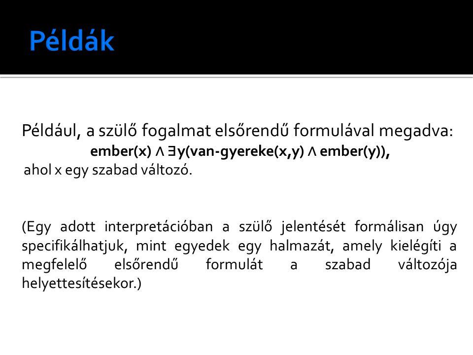 Például, a szülő fogalmat elsőrendű formulával megadva: ember(x) ∧ ∃ y(van-gyereke(x,y) ∧ ember(y)), ahol x egy szabad változó. (Egy adott interpretác