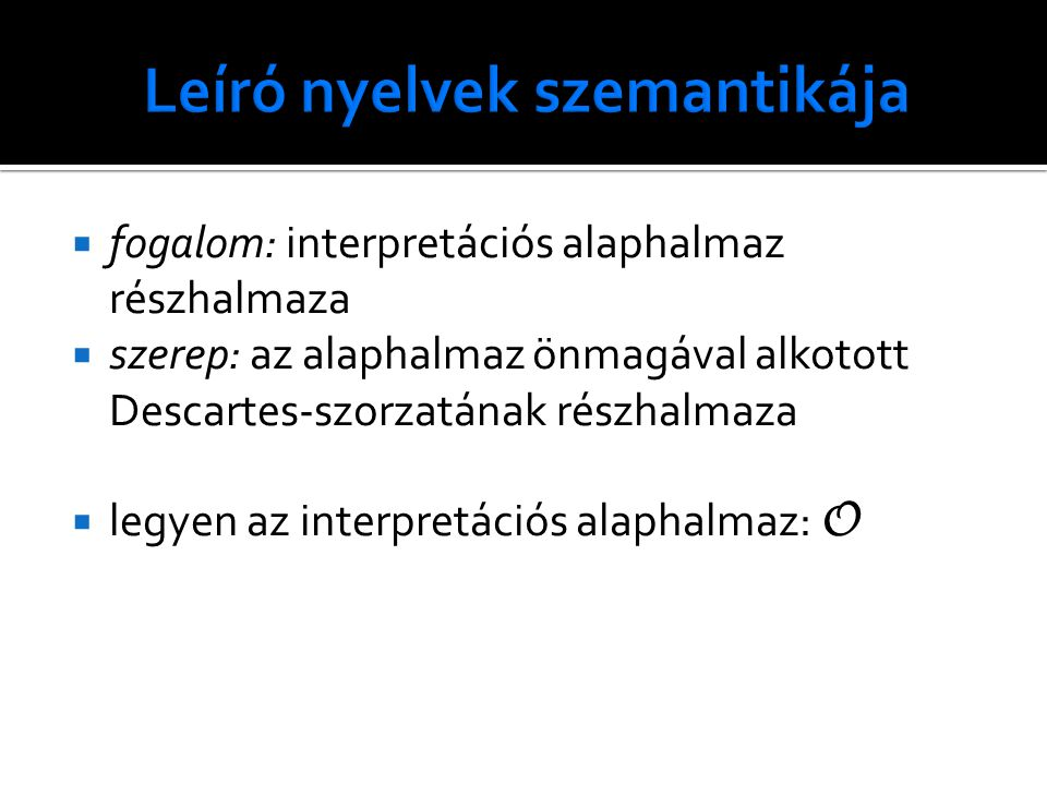  fogalom: interpretációs alaphalmaz részhalmaza  szerep: az alaphalmaz önmagával alkotott Descartes-szorzatának részhalmaza  legyen az interpretáci