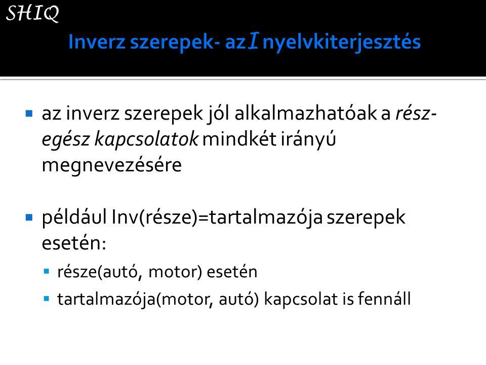  az inverz szerepek jól alkalmazhatóak a rész- egész kapcsolatok mindkét irányú megnevezésére  például Inv(része)=tartalmazója szerepek esetén:  ré