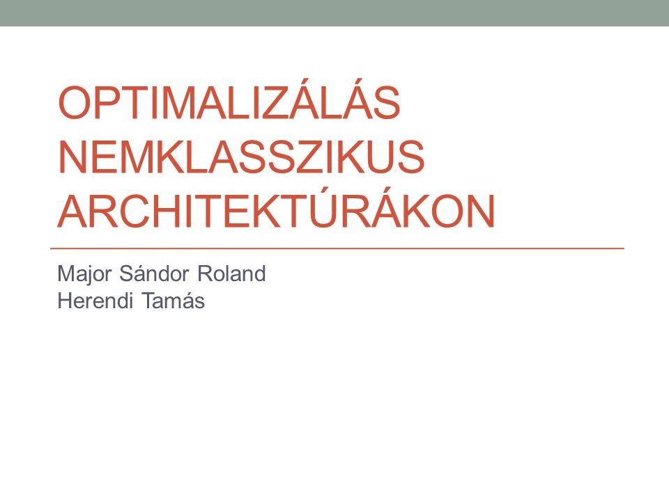 OPTIMALIZÁLÁS NEMKLASSZIKUS ARCHITEKTÚRÁKON Major Sándor Roland Herendi Tamás