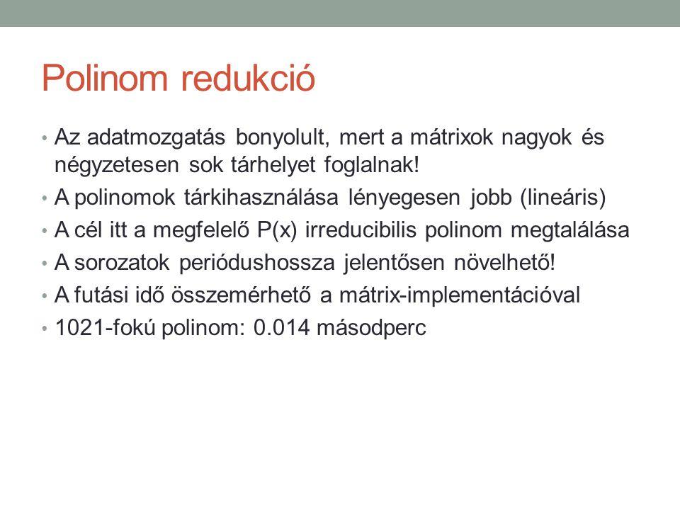 Polinom redukció Az adatmozgatás bonyolult, mert a mátrixok nagyok és négyzetesen sok tárhelyet foglalnak.