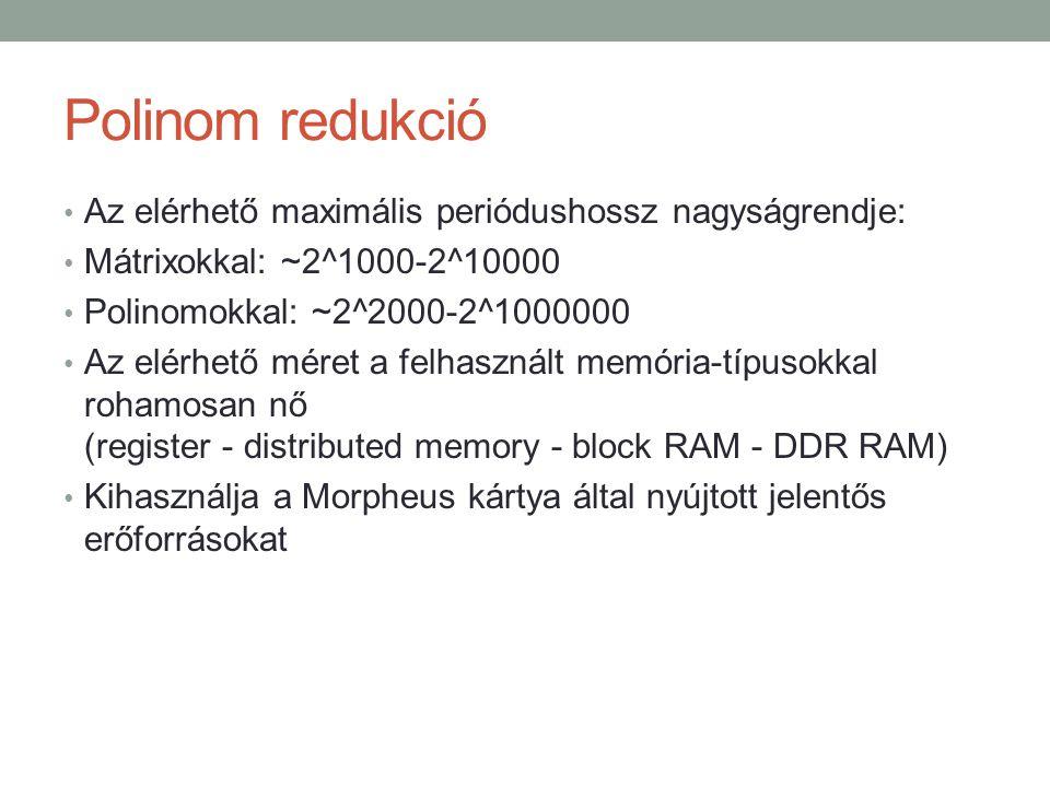 Polinom redukció Az elérhető maximális periódushossz nagyságrendje: Mátrixokkal: ~2^1000-2^10000 Polinomokkal: ~2^2000-2^1000000 Az elérhető méret a f
