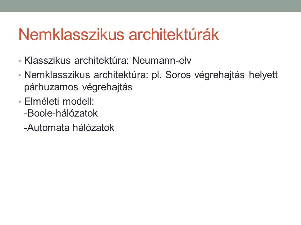 Nemklasszikus architektúrák Klasszikus architektúra: Neumann-elv Nemklasszikus architektúra: pl. Soros végrehajtás helyett párhuzamos végrehajtás Elmé