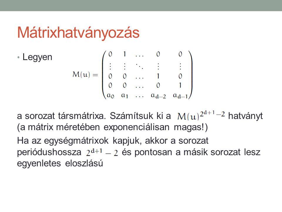 Mátrixhatványozás Legyen a sorozat társmátrixa. Számítsuk ki a hatványt (a mátrix méretében exponenciálisan magas!) Ha az egységmátrixok kapjuk, akkor