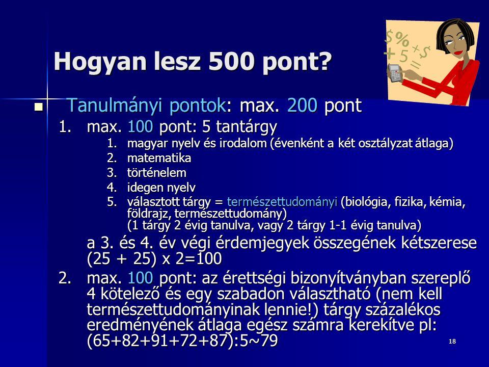 18 Hogyan lesz 500 pont. Tanulmányi pontok: max. 200 pont Tanulmányi pontok: max.