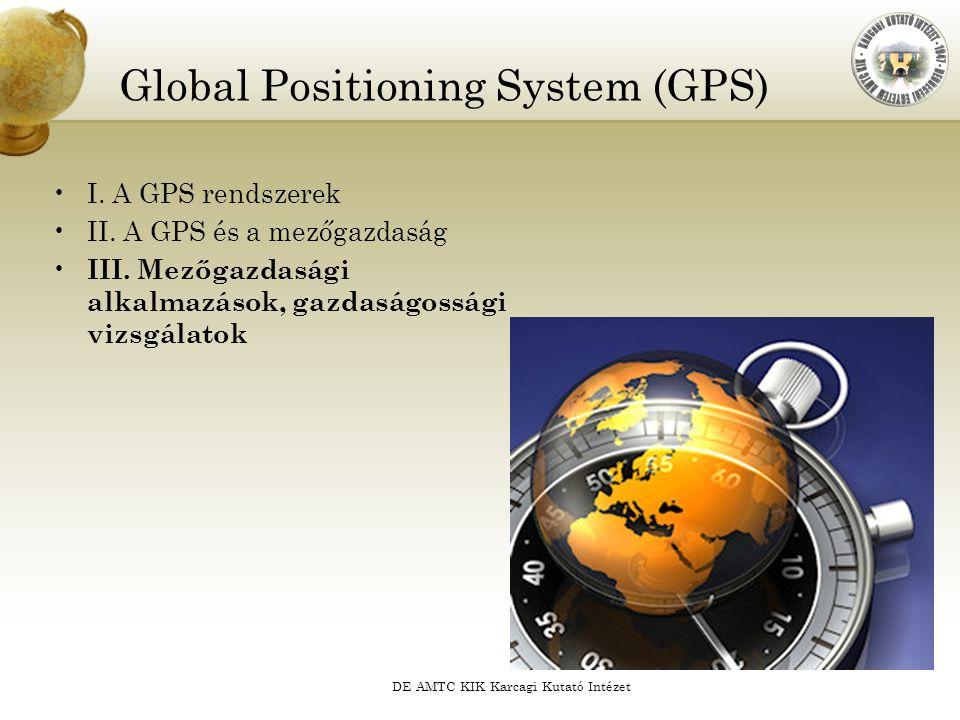 DE AMTC KIK Karcagi Kutató Intézet Global Positioning System (GPS) I. A GPS rendszerek II. A GPS és a mezőgazdaság III. Mezőgazdasági alkalmazások, ga