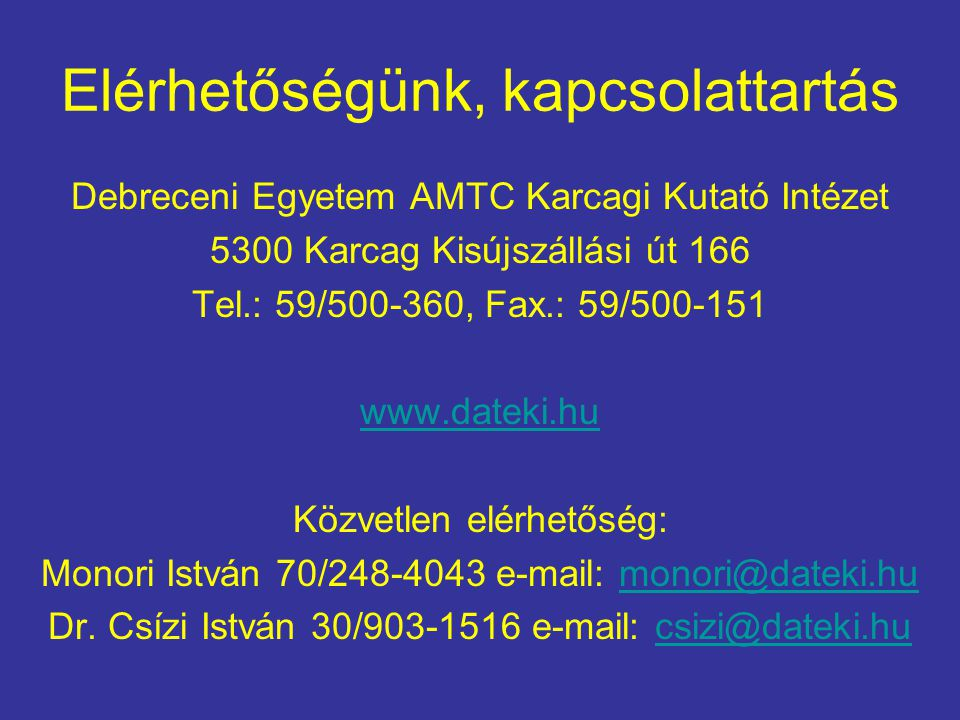 Elérhetőségünk, kapcsolattartás Debreceni Egyetem AMTC Karcagi Kutató Intézet 5300 Karcag Kisújszállási út 166 Tel.: 59/500-360, Fax.: 59/500-151 www.