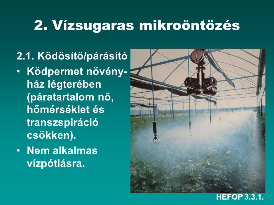 HEFOP 3.3.1. 2. Vízsugaras mikroöntözés 2.1. Ködösítő/párásító Ködpermet növény- ház légterében (páratartalom nő, hőmérséklet és transzspiráció csökke