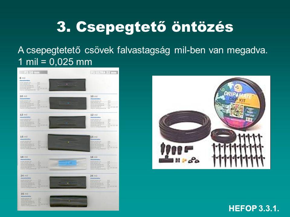 HEFOP 3.3.1. 3. Csepegtető öntözés A csepegtetető csövek falvastagság mil-ben van megadva. 1 mil = 0,025 mm