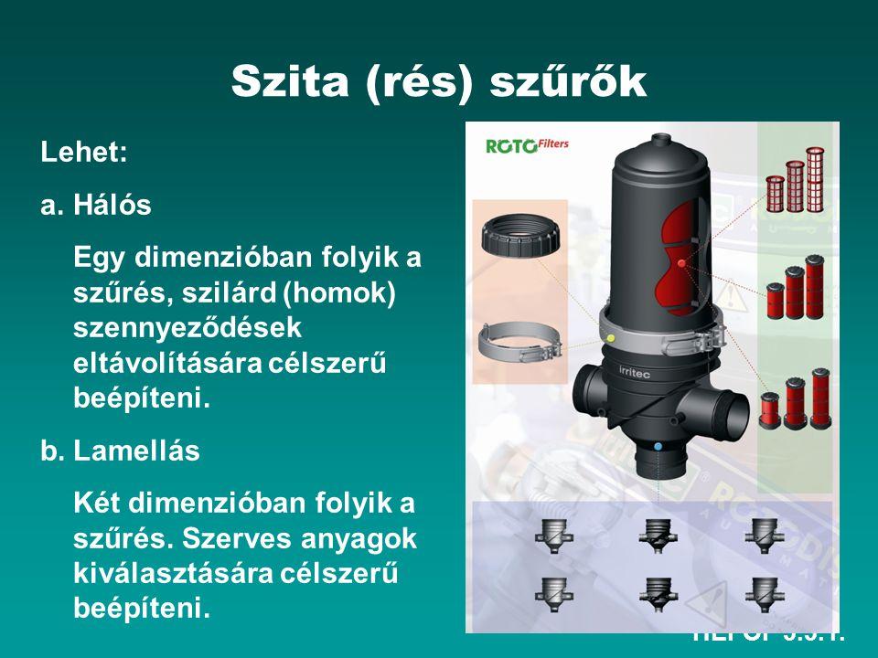 HEFOP 3.3.1. Szita (rés) szűrők Lehet: a.Hálós Egy dimenzióban folyik a szűrés, szilárd (homok) szennyeződések eltávolítására célszerű beépíteni. b.La