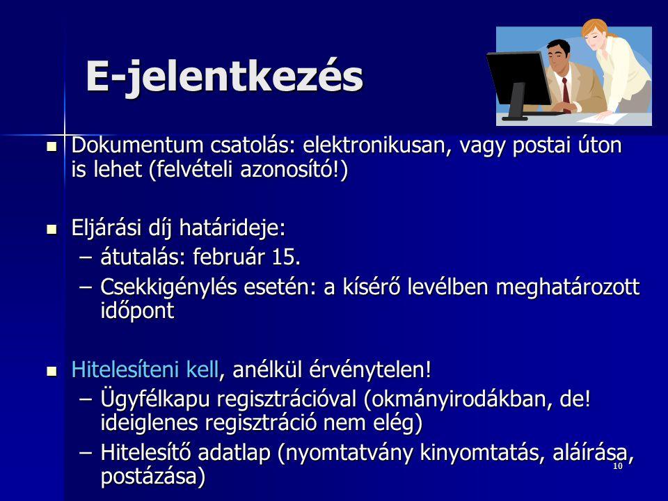 10 E-jelentkezés Dokumentum csatolás: elektronikusan, vagy postai úton is lehet (felvételi azonosító!) Dokumentum csatolás: elektronikusan, vagy posta