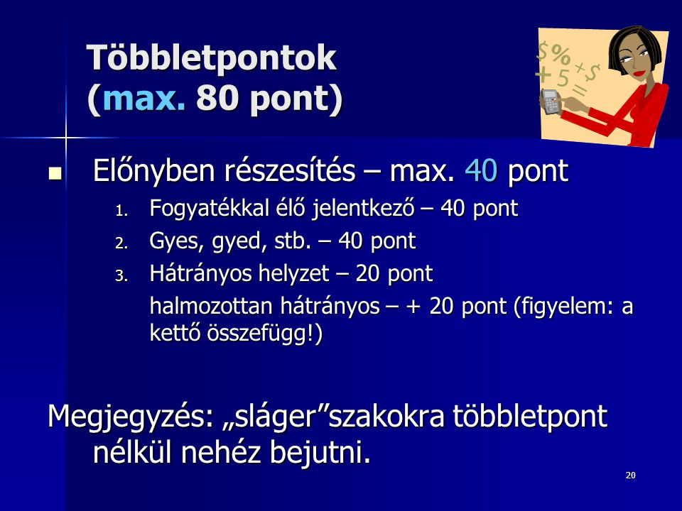 20 Többletpontok (max. 80 pont) Előnyben részesítés – max. 40 pont Előnyben részesítés – max. 40 pont 1. Fogyatékkal élő jelentkező – 40 pont 2. Gyes,