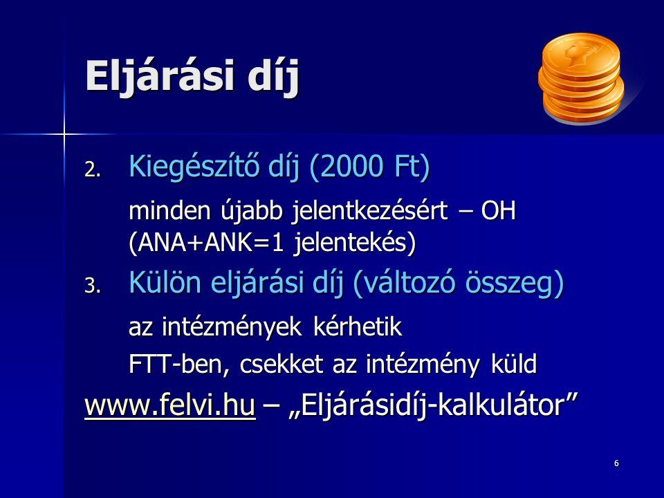 6 Eljárási díj 2. Kiegészítő díj (2000 Ft) minden újabb jelentkezésért – OH (ANA+ANK=1 jelentekés) 3. Külön eljárási díj (változó összeg) az intézmény