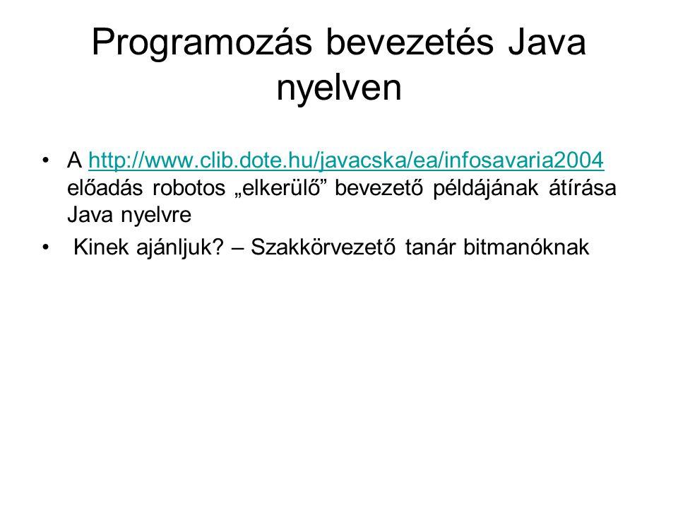 """Programozás bevezetés Java nyelven A http://www.clib.dote.hu/javacska/ea/infosavaria2004 előadás robotos """"elkerülő bevezető példájának átírása Java nyelvrehttp://www.clib.dote.hu/javacska/ea/infosavaria2004 Kinek ajánljuk."""