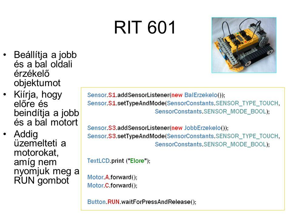 RIT 601 Beállítja a jobb és a bal oldali érzékelő objektumot Kiírja, hogy előre és beindítja a jobb és a bal motort Addig üzemelteti a motorokat, amíg nem nyomjuk meg a RUN gombot