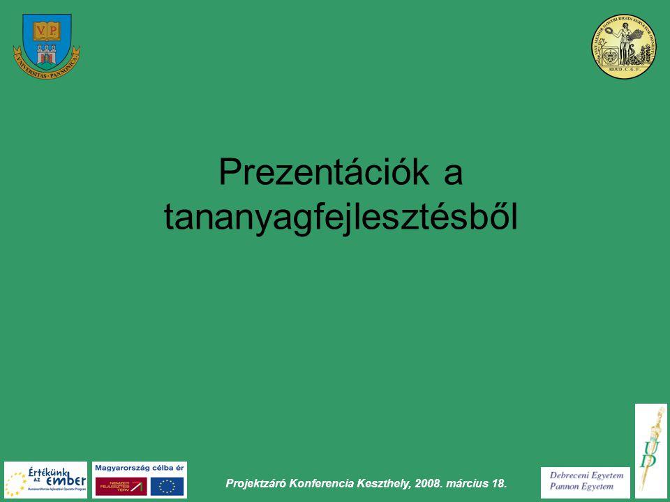 Projektzáró Konferencia Keszthely, 2008. március 18. Prezentációk a tananyagfejlesztésből