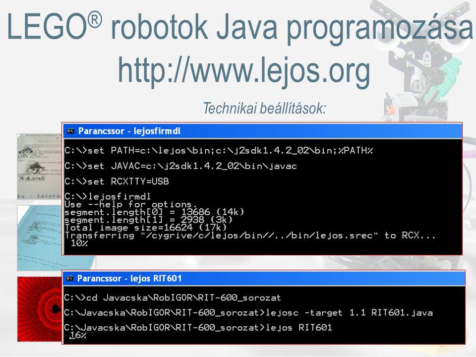 LEGO ® robotok Java programozása, http://www.lejos.org Technikai beállítások: