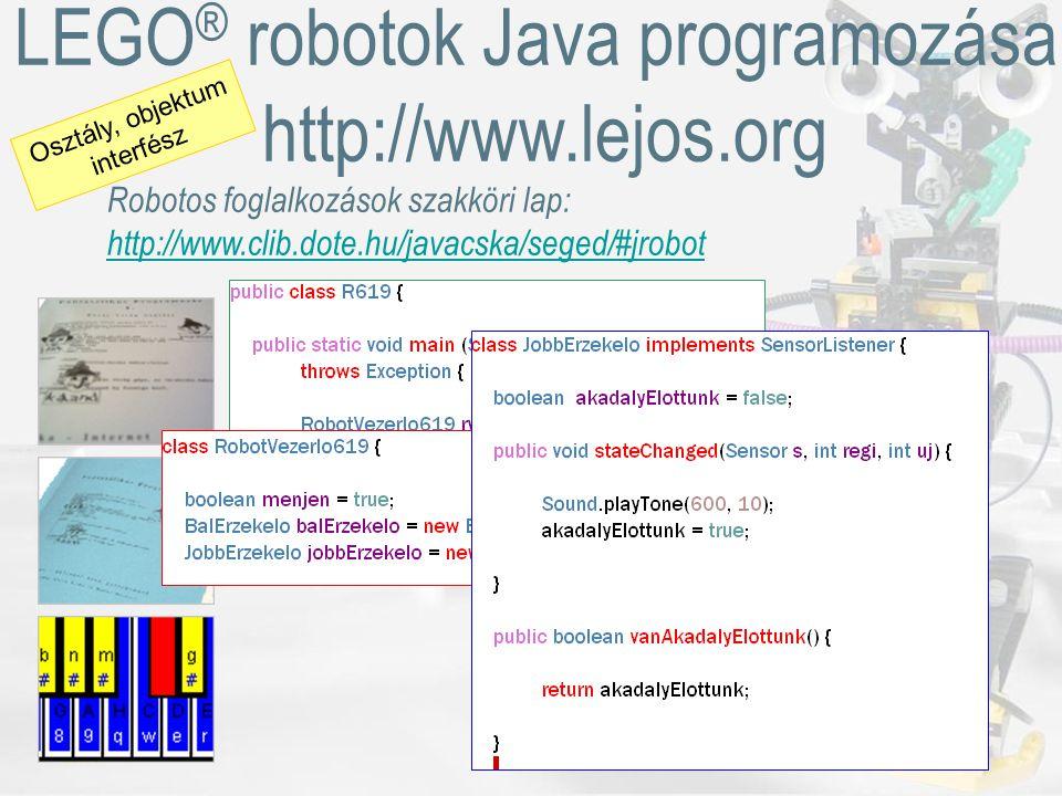 LEGO ® robotok Java programozása, http://www.lejos.org Robotos foglalkozások szakköri lap: http://www.clib.dote.hu/javacska/seged/#jrobot Osztály, objektum interfész