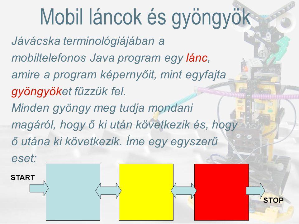 Mobil láncok és gyöngyök Jávácska terminológiájában a mobiltelefonos Java program egy lánc, amire a program képernyőit, mint egyfajta gyöngyöket fűzzük fel.