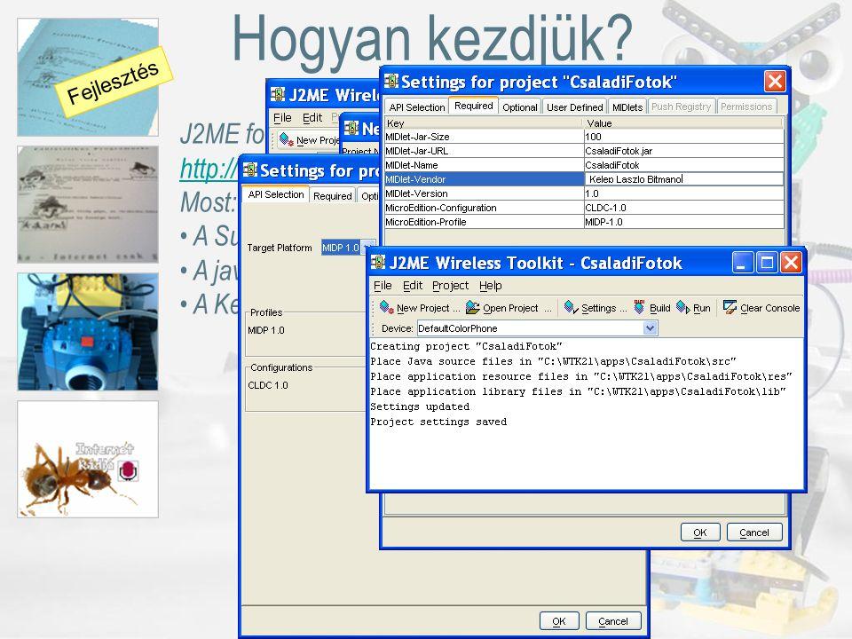 J2ME foglalkozások szakköri lap: http://www.clib.dote.hu/javacska/seged/#j2me http://www.clib.dote.hu/javacska/seged/#j2me Most: A Sun J2ME Wireless Toolkit használata A javacska csomag A Kepek progi Hogyan kezdjük.