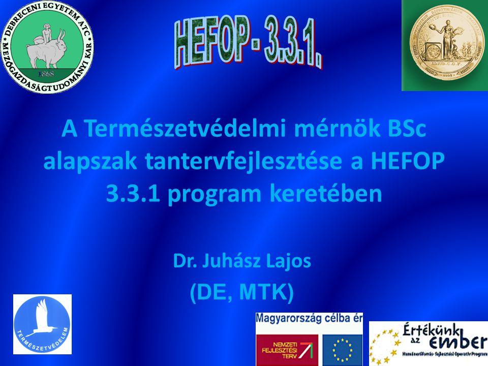 A Természetvédelmi mérnök BSc alapszak tantervfejlesztése a HEFOP 3.3.1 program keretében Dr. Juhász Lajos (DE, MTK)
